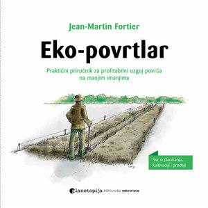 EKO POVRTLAR: Praktični priručnik za profitabilni uzgoj povrća na manjim imanjima (Jean-Martin Fortier)