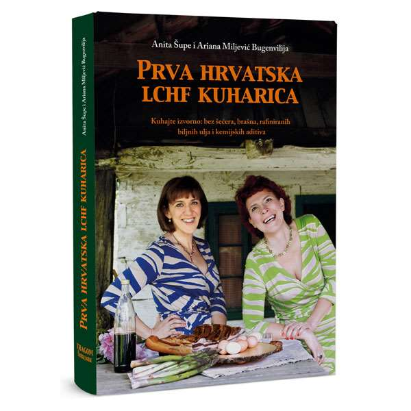 Prva hrvatska LCHF kuharica (Anita Šupe i Ariana Miljević Bugenvilija)