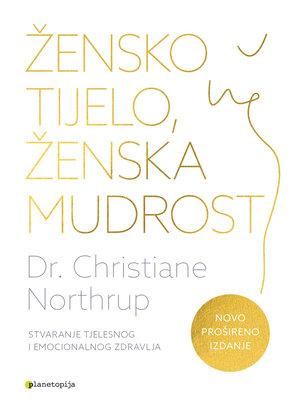 Knjiga Žensko tijelo, ženska mudrost dr. Christiane Northrup novo izdanje