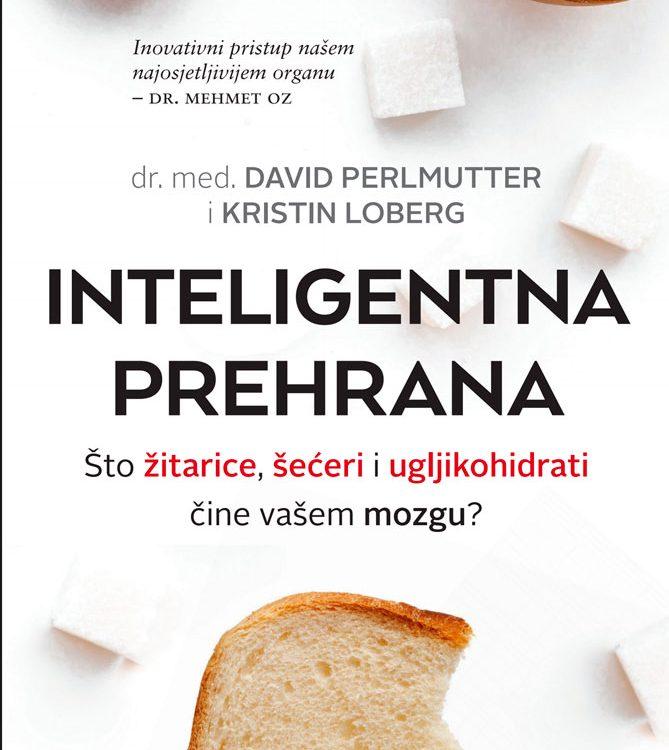Knjiga Inteligentna prehrana: Što žitarice, šećeri i ugljikohidrati čine vašem mozgu? (dr. David Perlmutter, Kristin Loberg)