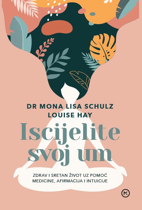 Knjiga Iscijelite svoj um (Schultz, Loise Hay)