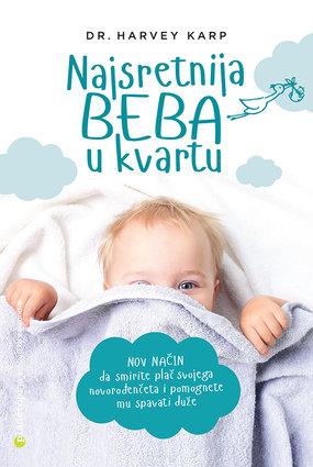 Knjiga Najsretnija beba u kvartu (novo izdanje) Nov način da umirite uplakano novorođenče i pomognete mu da dulje spava (dr. Karp)