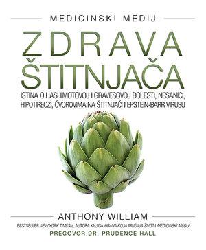 Knjiga ZDRAVA ŠTITNJAČA Istina o Hashimotovoj i Gravesovoj bolesti, nesanici, hipotireozi, čvorovima na štitnjači i Epstein-Barr virusu (William)